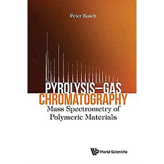 PyrolysisGas Chromatography Mass Spectrometry of Polymeric Materials by Peter Kusch