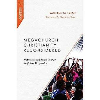 Megachurch Christianity Reconsidered Millennials and Social Change in African Perspective by Gitau & Wanjiru M