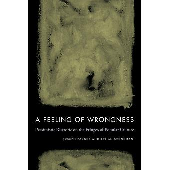 A Feeling of Wrongness Pessimistic Rhetoric on the Fringes of Popular Culture by Packer & Joseph
