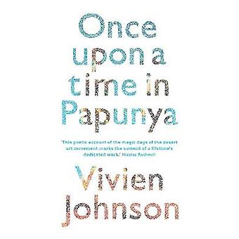 Once Upon a Time in Papunya by Vivien Johnson - 9781742230078 Book
