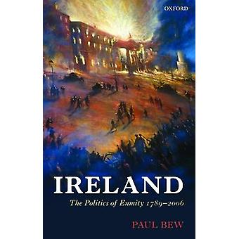 IRELAND THE POLITICS OF ENMITY 17892006 by BEW
