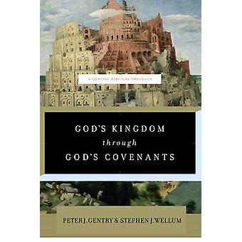 Gods Kingdom through Gods Covenants  A Concise Biblical Theology by Peter J Gentry & Stephen J Wellum