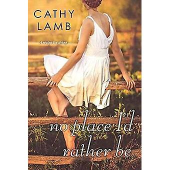 No Place Id Rather Be de Cathy Lamb