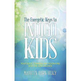 Energetic Keys to Indigo Kids by Healy & Maureen Dawn Maureen Dawn Healy