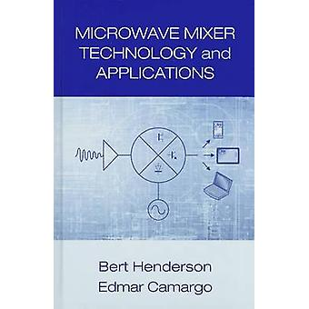 Microwave Mixer Technology and Applications by Camargo & EdmarHenderson & Bert