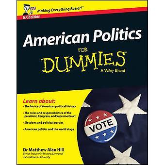 American Politics For Dummies (UK ed) by Matthew Alan Hill - Wiley -