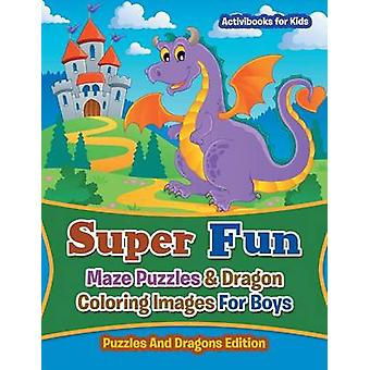 Super Fun Maze Puzzles  Dragon Coloring Images For Boys Puzzles And Dragons Edition by for Kids & Activibooks