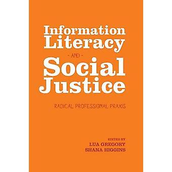 Information Literacy and Social Justice Radical Professional Praxis by Gregory & Lua