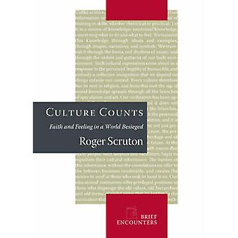 Culture Counts - Faith and Feeling in a World Besieged by Roger Scruto
