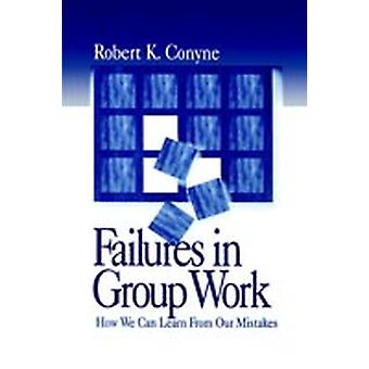 Failures in Group Work How We Can Learn from Our Mistakes by Conyne & Robert K.