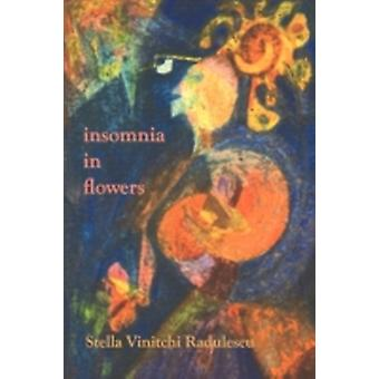 insomnia in flowers by Radulescu & Stella Vinitchi