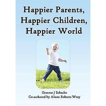 Happier Parents Happier Children Happier World by Schache & Graeme J