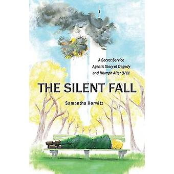 The Silent Fall A Secret Service Agents Story of Tragedy and Triumph After 911 by Horwitz & Samantha