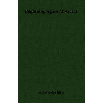 Beginning Again At Ararat by Ellott & Mabel Evelyn
