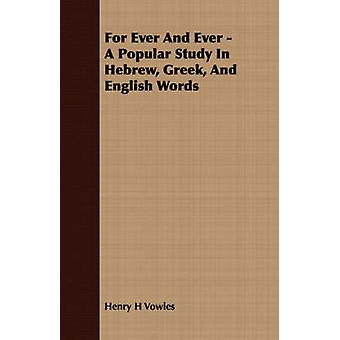 For Ever And Ever  A Popular Study In Hebrew Greek And English Words by Vowles & Henry H