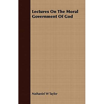 Lectures On The Moral Government Of God by Taylor & Nathaniel W