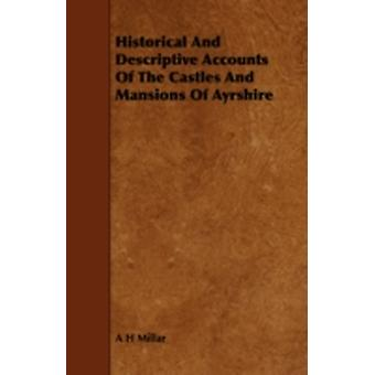 Historical and Descriptive Accounts of the Castles and Mansions of Ayrshire by Millar & A. H.