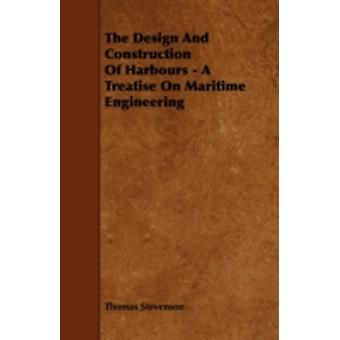 The Design and Construction of Harbours  A Treatise on Maritime Engineering by Stevenson & Thomas