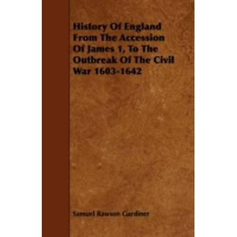 History Of England From The Accession Of James 1 To The Outbreak Of The Civil War 16031642 by Gardiner & Samuel Rawson