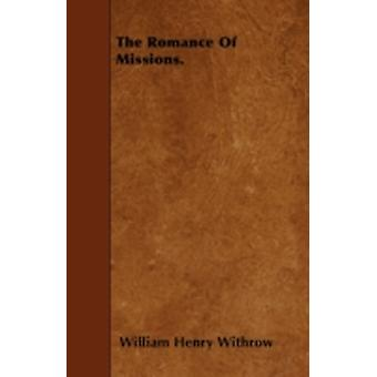 The Romance Of Missions. by Withrow & William Henry