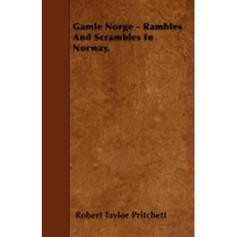 Gamle Norge  Rambles And Scrambles In Norway. by Pritchett & Robert Taylor
