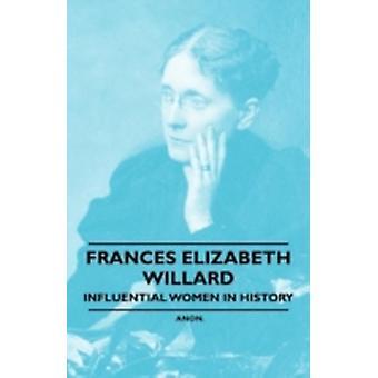 France Elizabeth Willard  Influential Women in History by Anon