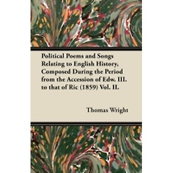 Political Poems and Songs Relating to English History Composed During the Period from the Accession of Edw. III. to that of Ric 1859 Vol. II. by Wright & Thomas