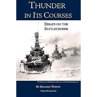 Thunder in its Courses Essays on the Battlecruiser by Worth & Richard
