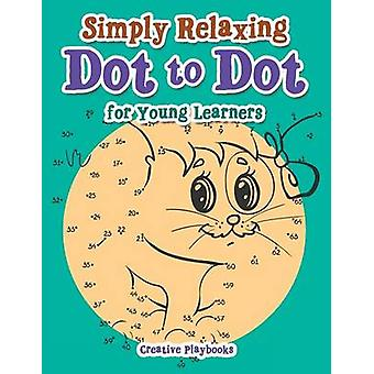 Simply Relaxing Dot to Dot for Young Learners by Creative Playbooks