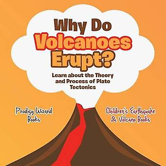 Why Do Volcanoes Erupt Learn about the Theory and Process of Plate Tectonics  Childrens Earthquake  Volcano Books by Prodigy Wizard