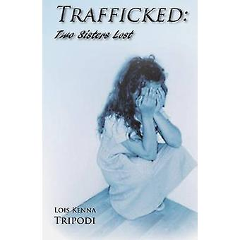 Trafficked Two Sisters Lost by Tripodi & Lois Kenna