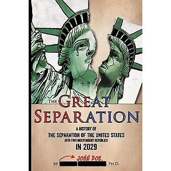 The Great Separation  A History of the Separation of the United States into Two Independent Republics in 2029 by DOE & JOHN