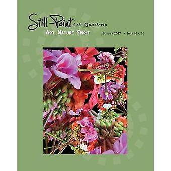 Still Point Arts Quarterly Summer 2017 by Cote & Christine Brooks