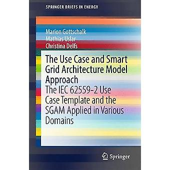 The Use Case and Smart Grid Architecture Model Approach  The IEC 625592 Use Case Template and the SGAM applied in various domains by Gottschalk & Marion