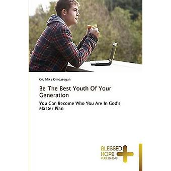 Be The Best Youth Of Your Generation by Omoasegun Olu Mike