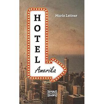 Hotel Amerika. Eine Frau reist durch die Welt by Leitner & Maria