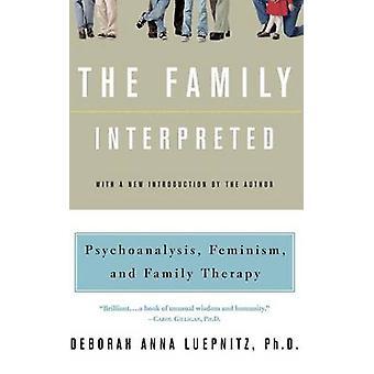 The Family Interpreted Psychoanalysis Feminism and Family Therapy by Luepnitz & Deborah Anna