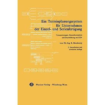 Ein Terminplanungssystem fr Unternehmen der Einzel und Serienfertigung  Voraussetzungen Gesamtkonzeption und Durchfhrung mit EDV by Brankamp & K.