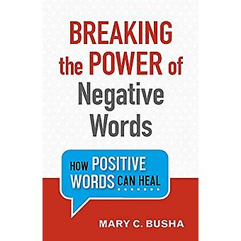 Breaking the Power of Negative Words - Hur positiva ord kan läka genom