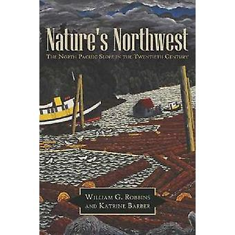 Nature's Northwest - The North Pacific Slope in the Twentieth Century
