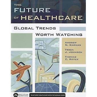 The Future of Healthcare - Global Trends Worth Watching by Andrew Garm