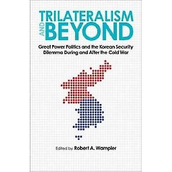 Trilateralism and Beyond - Great Power Politics and the Korean Securit