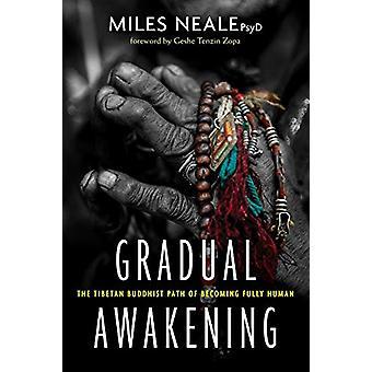 Gradual Awakening - The Tibetan Buddhist Path of Becoming Fully Human