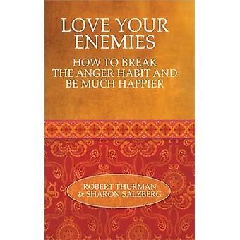 Love Your Enemies - How to Break the Anger Habit and Be Much Happier b