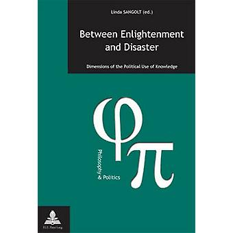 Between Enlightenment and Disaster - Dimensions of the Political Use o