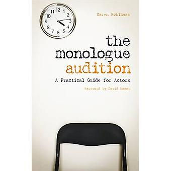 The Monologue Audition - Una guía práctica para actores por Karen Kohlhaa