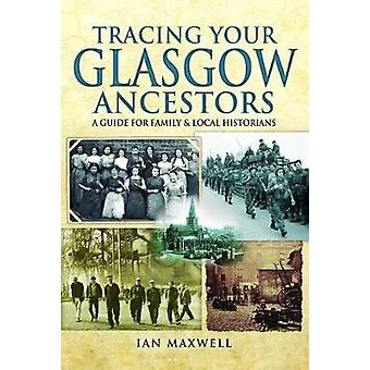 Tracing Your Glasgow Ancestors by Ian Maxwell