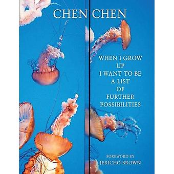 When I Grow Up I Want to Be a List of Further Possibilities by Chen C