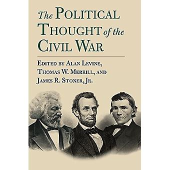 The Political Thought of the Civil War by Alan Levine - 9780700629114