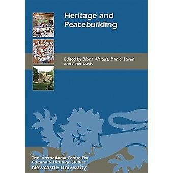 Heritage and Peacebuilding by Diana Walters - Daniel Laven - Peter Da